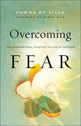 Overcoming Fear: The Supernatural Strategy to Live in Freedom (English Edition)