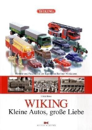 WIKING - Kleine Autos, große Liebe: Historie und Faszination der legendären Berliner Miniaturen