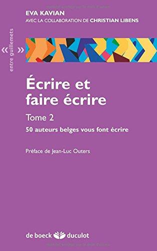Ecrire et faire écrire - vol. 2 50 auteurs belges vous font écrire