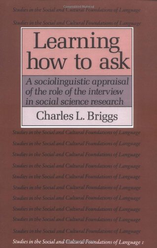 Learning How to Ask Paperback: A Sociolinguistic Appraisal of the Role of the Interview in Social Science Research (Studies in the Social and Cultural Foundations of Language)