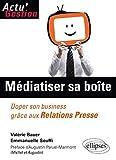 Mediatiser sa boîte : Doper son business grâce aux Relations Presse