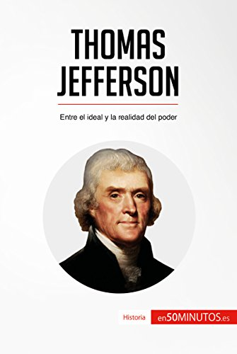 Thomas Jefferson: Entre el ideal y la realidad del poder (Historia)