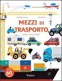 Mezzi di trasporto. Ediz. illustrata