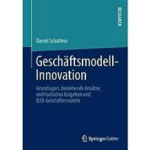 { GESCHAFTSMODELL-INNOVATION: GRUNDLAGEN, BESTEHENDE ANSATZE, METHODISCHES VORGEHEN UND B2B-GESCHAFTSMODELLE (2013) (GERMAN) } By Schallmo, Daniel ( Author ) [ Dec - 2012 ] [ Paperback ]