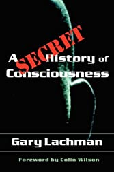 A Secret History of Consciousness by Gary Lachman (2003-08-11)