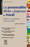Les personnalités difficiles ou dangereuses au travail: Identifier les comportements et gérer les troubles