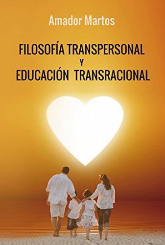Filosofía transpersonal y educación transracional: La síntesis de saberes mediante la intuición espiritual por Amador Martos