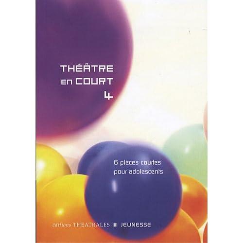 Théâtre en court 4 : 6 pièces courtes pour adolescents