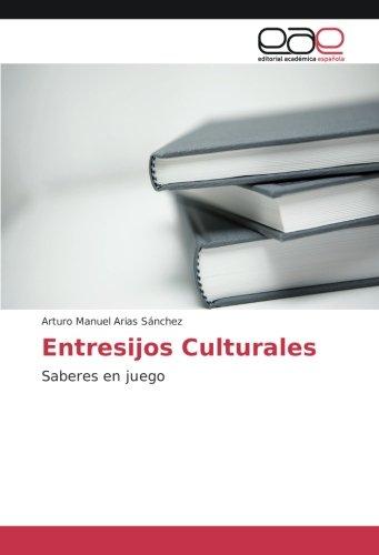Descargar Libro Entresijos Culturales: Saberes en juego de Arturo Manuel Arias Sánchez