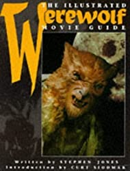 The Illustrated Werewolf Movie Guide (Illustrated Movie Guide) by Stephen Jones (1996-04-23)