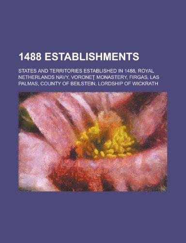 1488 Establishments: Royal Netherlands Navy, Vorone Monastery, Firgas, Las Palmas, Lordship of Wickrath