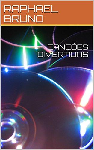 CANÇÕES DIVERTIDAS (PRIMEIRA) (Portuguese Edition) por RAPHAEL BRUNO