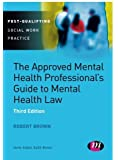 The Approved Mental Health Professional's Guide to Mental Health Law (Post-Qualifying Social Work Practice Series)