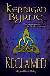 [(Reclaimed : A Highland Historical Trilogy)] [By (author) Kerrigan Byrne] published on (June, 2013)