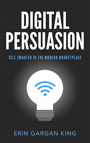 Digital Persuasion: Sell Smarter in the Modern Marketplace (English Edition) de [King