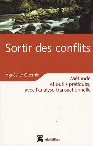 Sortir des conflits grâce à l'AT : Pacifier ses relations avec l'analyse transactionnelle par Agnès Le Guernic
