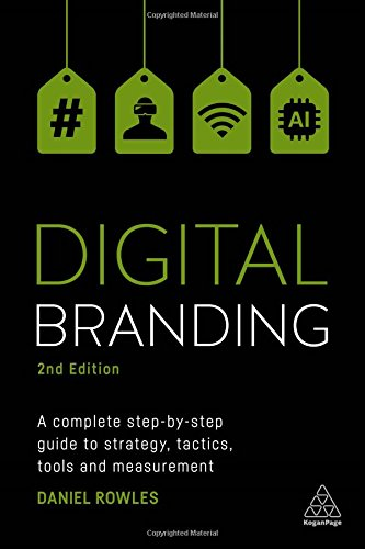 Digital Branding: A Complete Step-by-Step Guide to Strategy, Tactics, Tools and Measurement