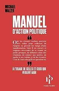 Manuel d\'action politique par Michael Walzer