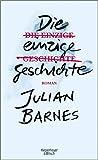 Die einzige Geschichte: Roman - Julian Barnes