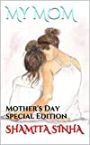 MY MOM: Mother's Day special Edition