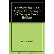 Le Volley-ball : Les Règles - La Technique - La Tactique