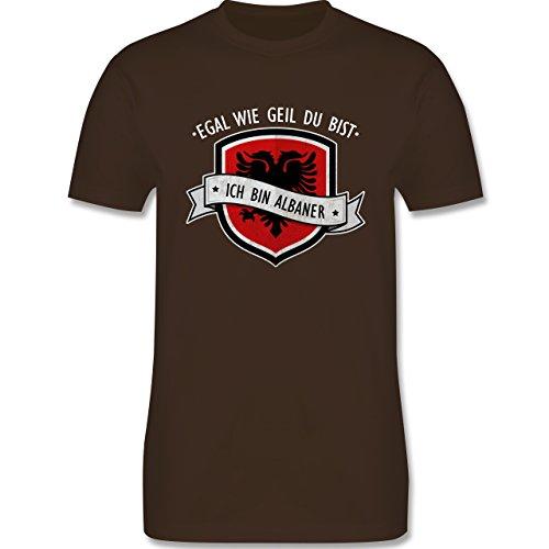 Shirtracer Länder - Egal wie Geil Du BIST - Ich Bin Albaner - Herren T-Shirt Rundhals Braun