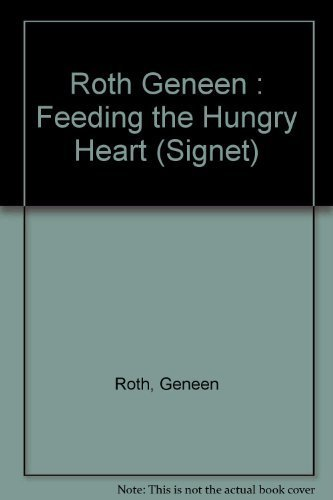 Feeding the Hungry Heart: The Experience of Compulsive Eating (Signet) by Roth, Geneen (1983) Mass Market Paperback