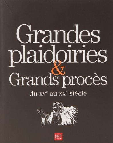 Grandes plaidoiries & grands procès du XVe au XXe siècle