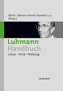 Luhmann-Handbuch: Leben – Werk – Wirkung