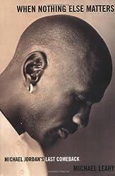 When Nothing Else Matters: Michael Jordan's Last Comeback by Michael Leahy (2004-11-02)