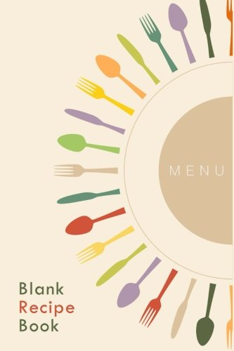 Blank Recipe Book: A Journal Of Recipes From My Kitchen: A Blank Recipe Book For Collecting My Very Best Recipes: Volume 3 (Blank Journals)