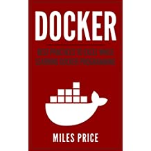 Docker: Best Practices to Excel While Learning Docker Programming (English Edition)