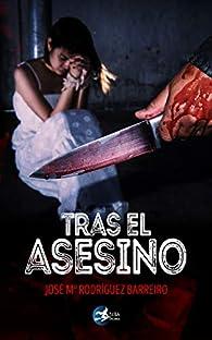 Tras el asesino par Jose María Rodríguez Barreiro