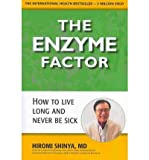 By Shinya, Hiromi [ [ Enzyme Factor: How to Live Long and Never Be Sick ] ] Apr-2010[ Paperback ]