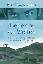 Leben in zwei Welten: Ein junger Mann entdeckt seine hellseherischen Fähigkeiten (Biographien. Bastei Lübbe Taschenbücher)