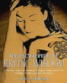 The Encyclopedia of Erotic Wisdom: A Reference Guide to the Symbolism, Techniques, Rituals, Sacred Texts, Psychology, Anatomy, and History of Sexual by Camphausen, Rufus C. (1991) Paperback