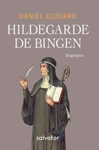 Hildegarde de Bingen. Biographie par Daniel Elouard