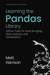 Learning the Pandas Library: Python Tools for Data Munging, Analysis, and Visual by Matt Harrison (2016-06-01)