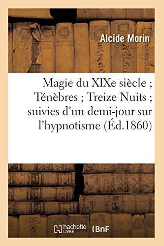 Magie du XIXe siècle Ténèbres Treize Nuits suivies d'un demi-jour sur l'hypnotisme (Éd.1860)