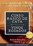 Curso Básico de Cata  (Vinos Rosados): Guía rápida para el Novato en la Cata de Vinos (Curso de Vino y Cata nº 4)