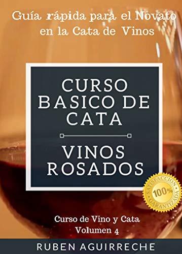Curso Básico de Cata  (Vinos Rosados): Guía rápida para el Novato en la Cata de Vinos (Curso de Vino y Cata nº 4) por Rubén Aguirreche