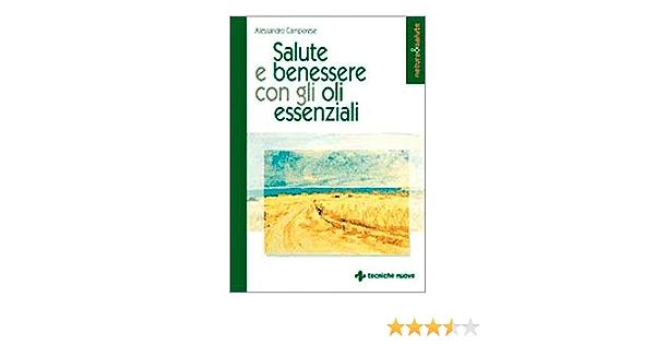 Salute E Benessere Con Gli Oli Essenziali Amazon It Camporese Alessandro Libri