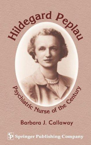 Hildegard Peplau: Psychiatric Nurse of the Century by Barbara J. Callaway PhD (2002-06-18)