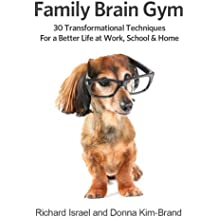 Family Brain Gym:30 Transformational Techniques for a Better Life at Work, School and Home (English Edition)