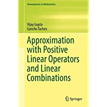 Approximation with Positive Linear Operators and Linear Combinations (Developments in Mathematics)