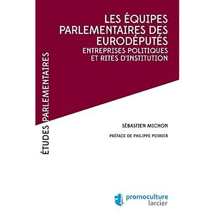 Les équipes parlementaires des eurodéputés: Entreprises politiques et rites d'institution (Études Parlementaires)