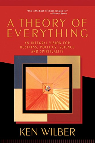 A Theory of Everything: An Integral Vision for Business, Politics, Science and Spirituality (Ken Wilber Bücher)