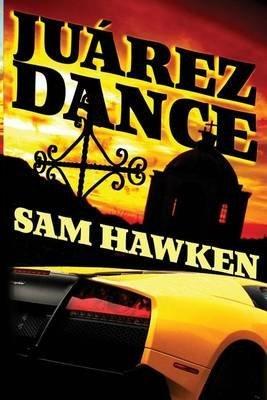[(Juarez Dance)] [By (author) Sam Hawken] published on (April, 2013)