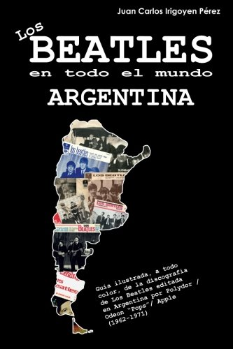Descargar Libro Los Beatles en todo el mundo: Argentina: Volume 11 de Juan Carlos Irigoyen Pérez