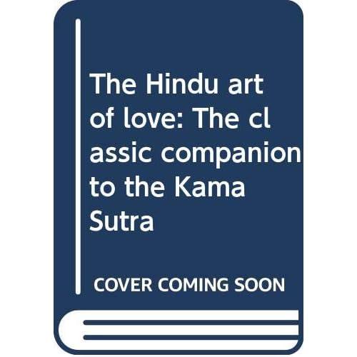 The Hindu art of love: The classic companion to the Kama Sutra